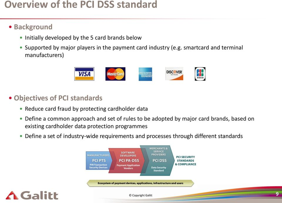 smartcard and terminal manufacturers) Objectives of PCI standards Reduce card fraud by protecting cardholder data Define a