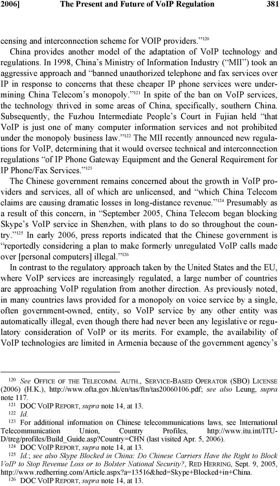 services were undermining China Telecom s monopoly. 121 In spite of the ban on VoIP services, the technology thrived in some areas of China, specifically, southern China.