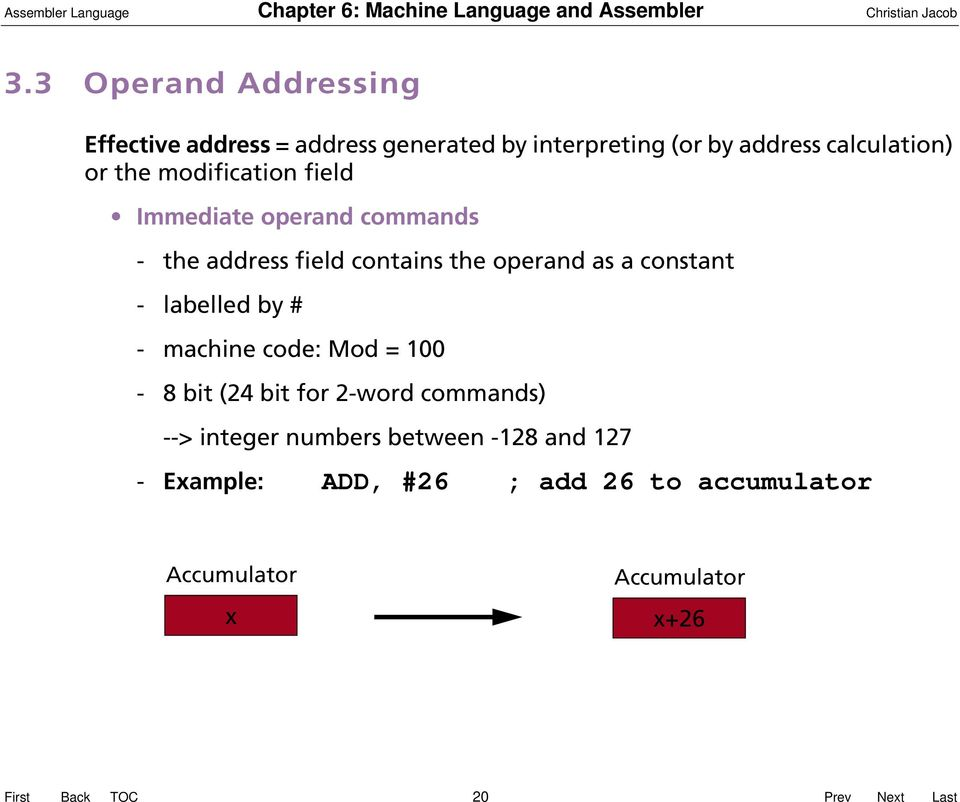 Immediate operand commands - the address field contains the operand as a constant - labelled by # - machine code: Mod = 100-8
