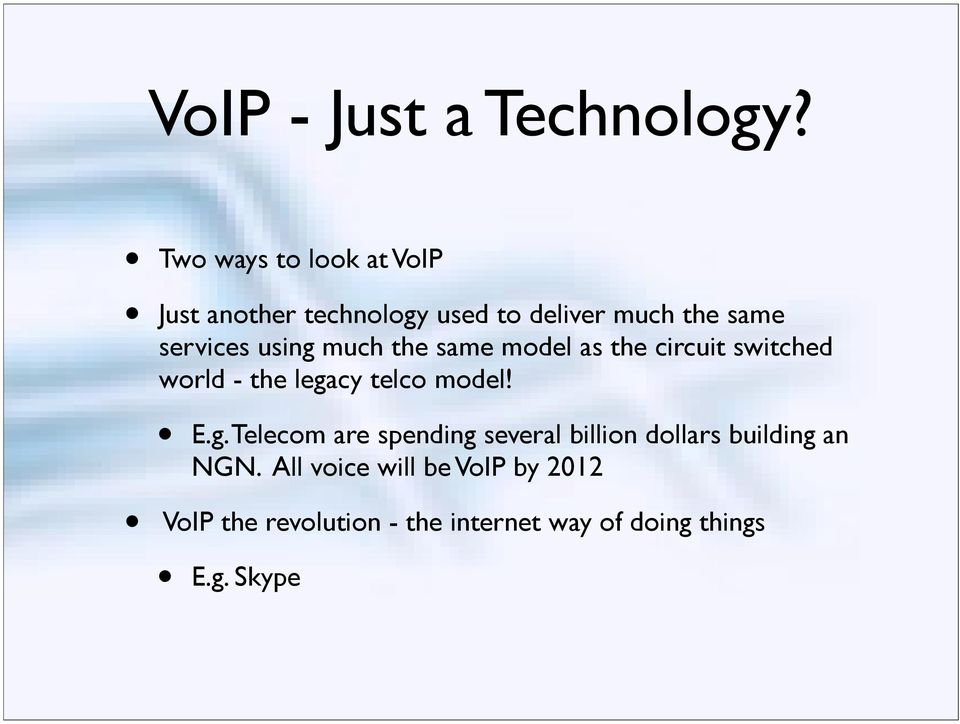 using much the same model as the circuit switched world - the legacy telco model! E.g. Telecom are spending several billion dollars building an NGN.