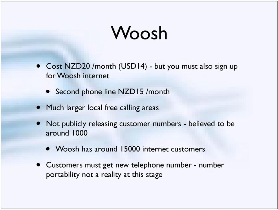 believed to be around 1000 Woosh has around 15000 internet customers Customers must get new