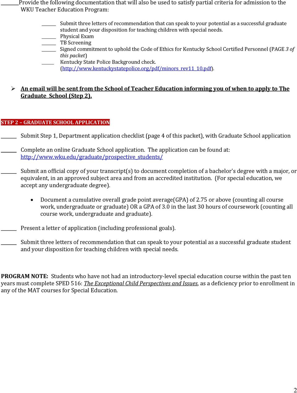 Physical Exam TB Screening Signed commitment to uphold the Code of Ethics for Kentucky School Certified Personnel (PAGE 3 of this packet) Kentucky State Police Background check. (http://www.