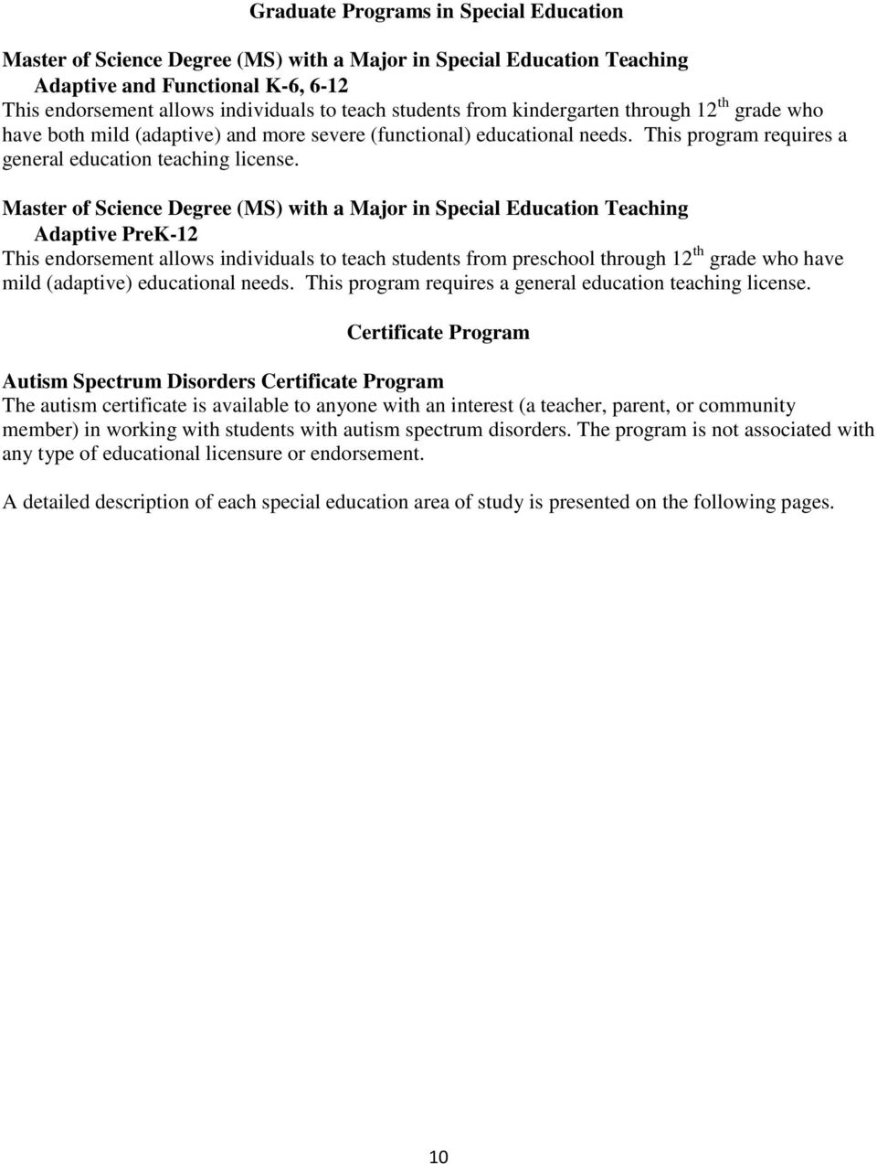 Master of Science Degree (MS) with a Major in Special Education Teaching Adaptive PreK-12 This endorsement allows individuals to teach students from preschool through 12 th grade who have mild