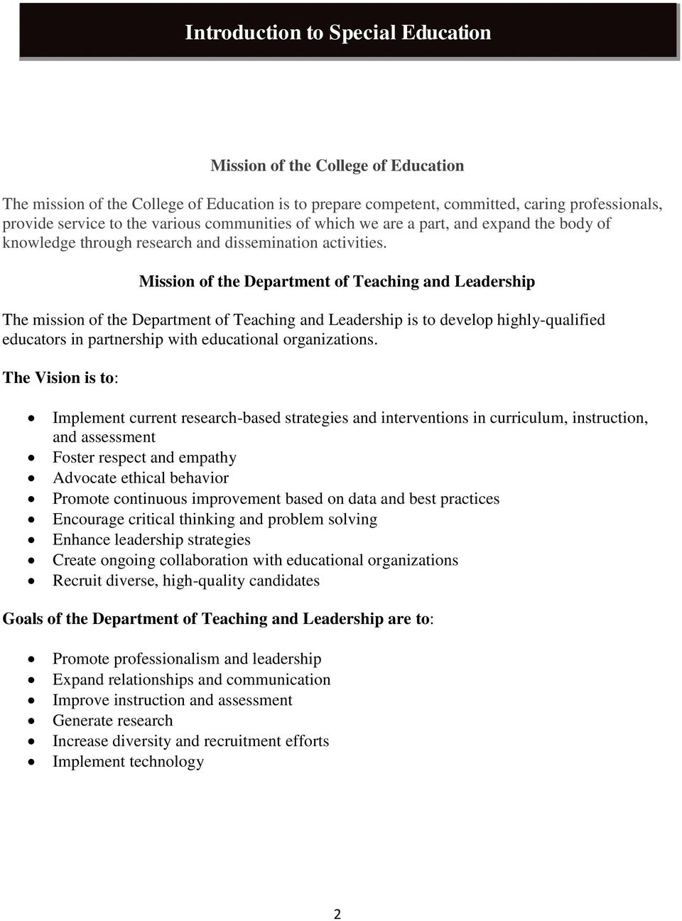 Mission of the Department of Teaching and Leadership The mission of the Department of Teaching and Leadership is to develop highly-qualified educators in partnership with educational organizations.