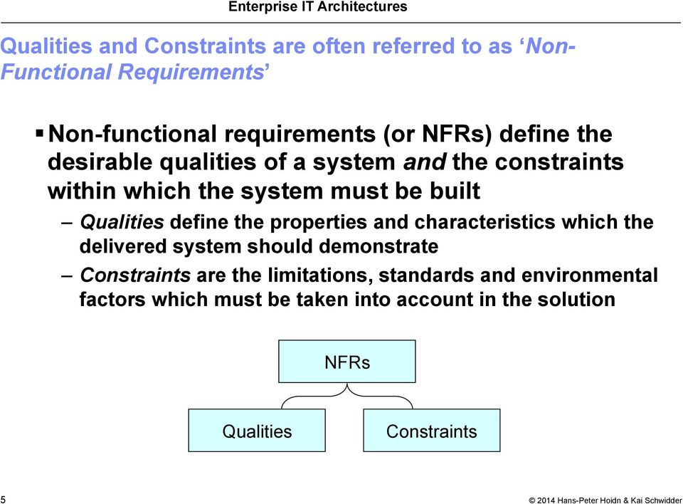 Qualities define the properties and characteristics which the delivered system should demonstrate Constraints are