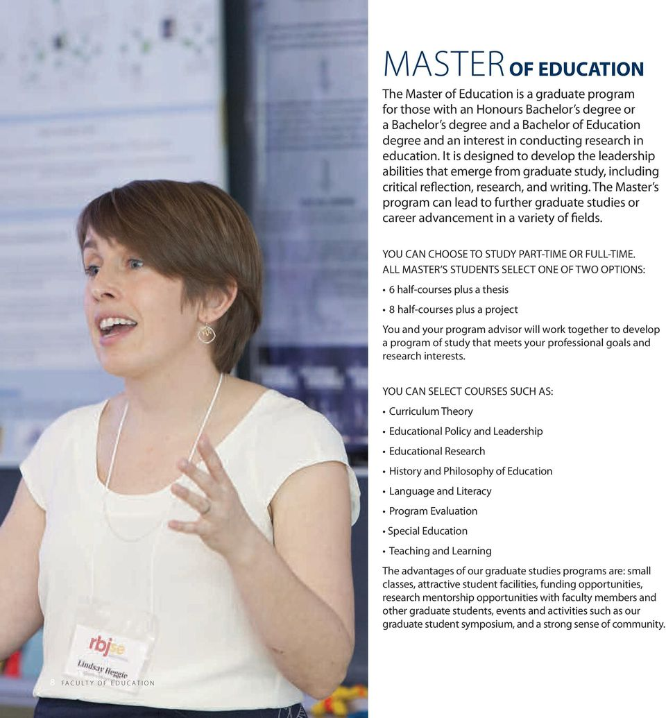 The Master s program can lead to further graduate studies or career advancement in a variety of fields. YOU CAN CHOOSE TO STUDY PART-TIME OR FULL-TIME.