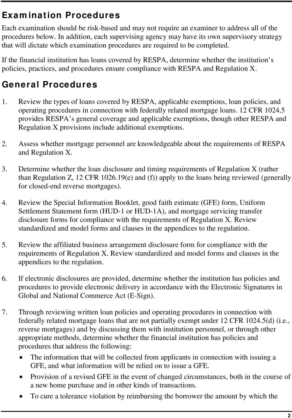 If the financial institution has loans covered by RESPA, determine whether the institution s policies, practices, and procedures ensure compliance with RESPA and Regulation X. General Procedures 1.