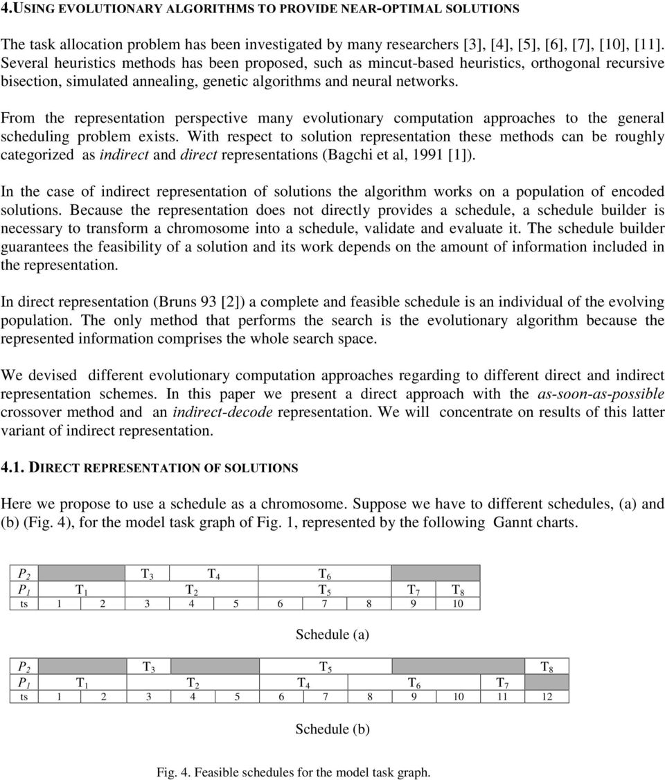 From the representation perspective many evolutionary computation approaches to the general scheduling problem exists.