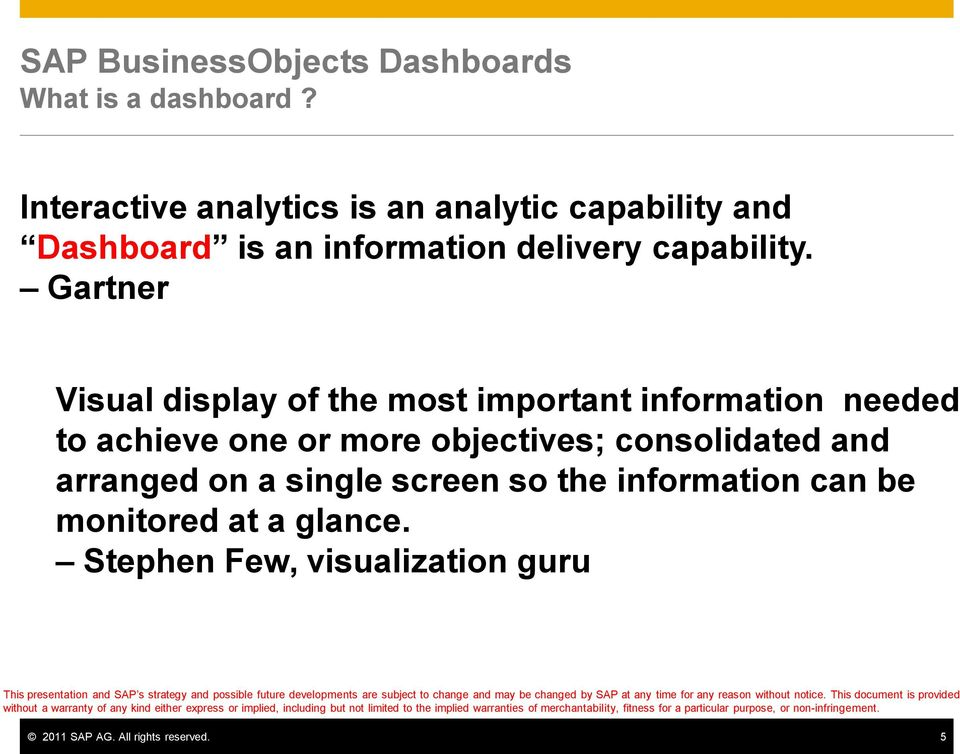 Gartner Visual display of the most important information needed to achieve one or more objectives;