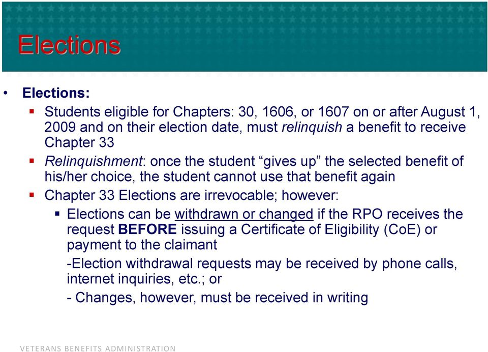 Elections are irrevocable; however: Elections can be withdrawn or changed if the RPO receives the request BEFORE issuing a Certificate of Eligibility (CoE)