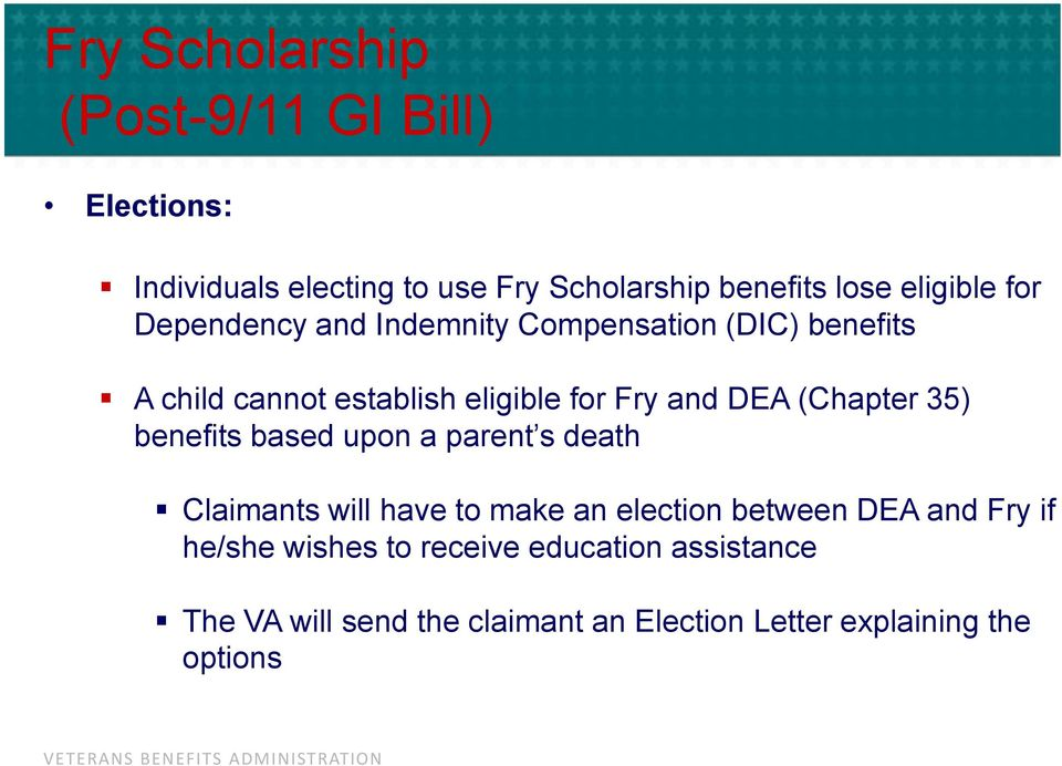 DEA (Chapter 35) benefits based upon a parent s death Claimants will have to make an election between DEA and