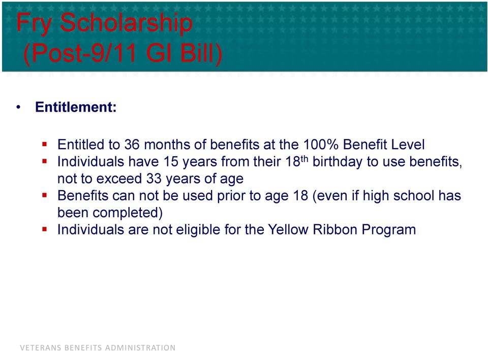 benefits, not to exceed 33 years of age Benefits can not be used prior to age 18 (even