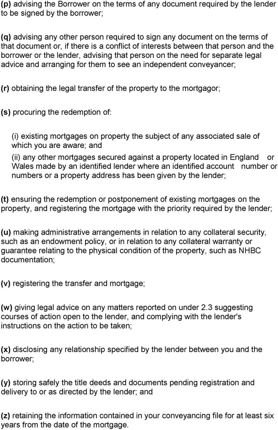 conveyancer; (r) obtaining the legal transfer of the property to the mortgagor; (s) procuring the redemption of: (i) existing mortgages on property the subject of any associated sale of which you are