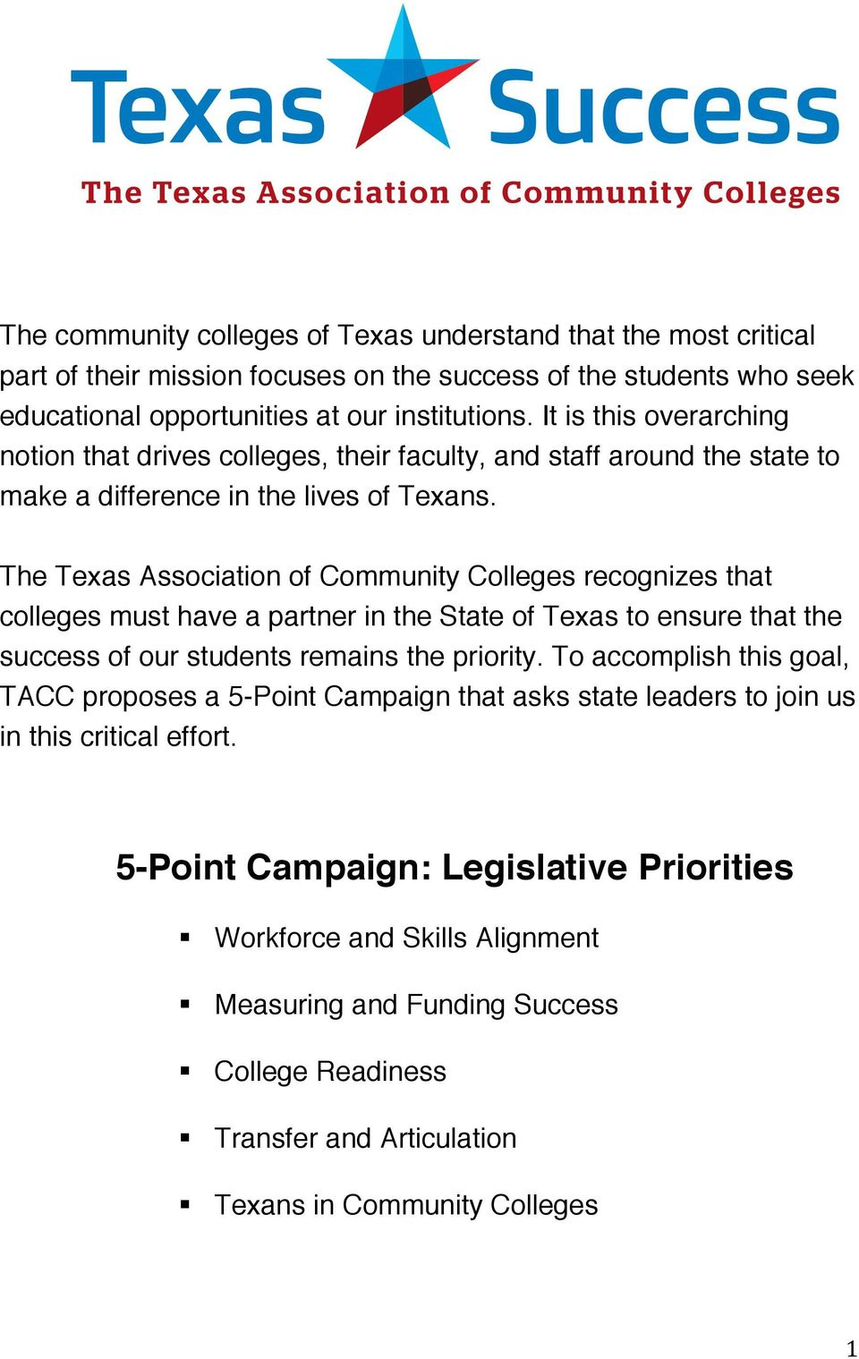 The Texas Association of Community Colleges recognizes that colleges must have a partner in the State of Texas to ensure that the success of our students remains the priority.