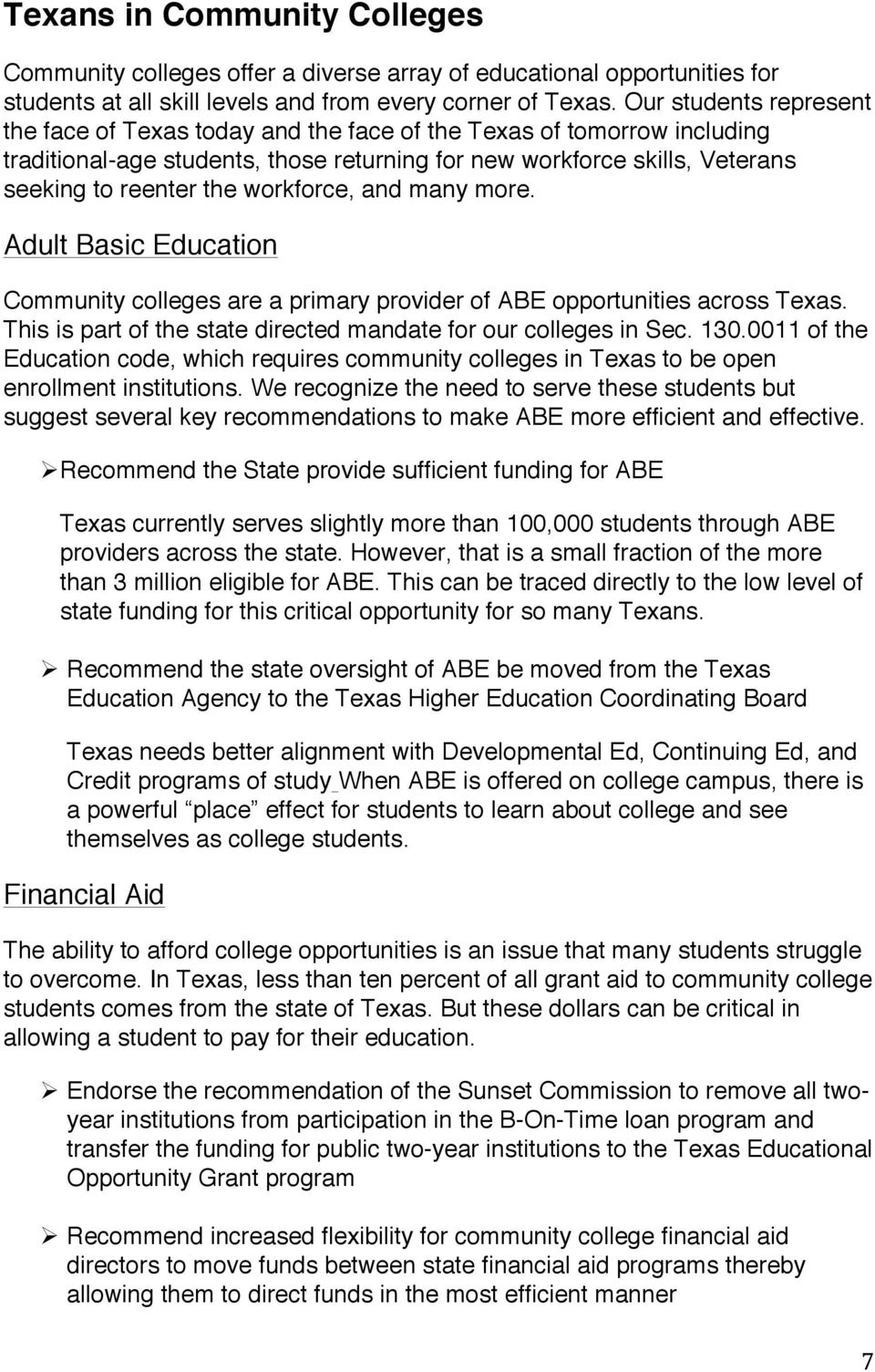 workforce, and many more. Adult Basic Education Community colleges are a primary provider of ABE opportunities across Texas. This is part of the state directed mandate for our colleges in Sec. 130.