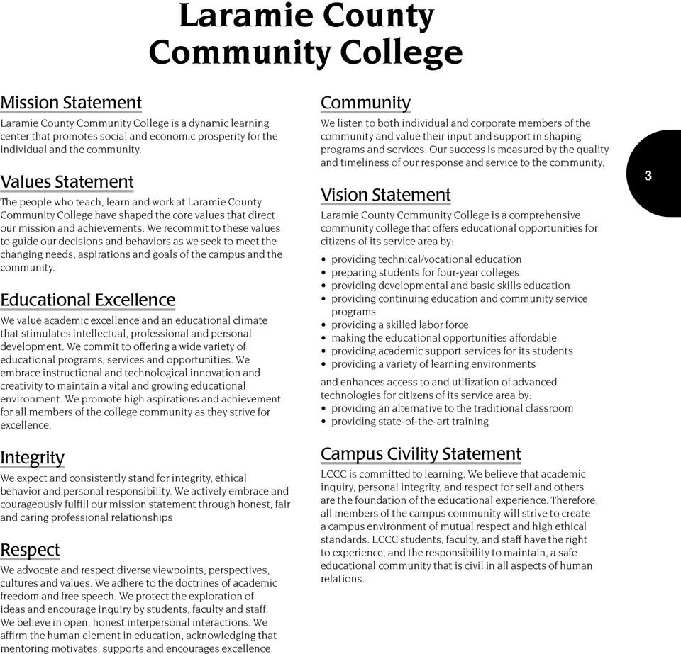 We recommit to these values to guide our decisions and behaviors as we seek to meet the changing needs, aspirations and goals of the campus and the community.