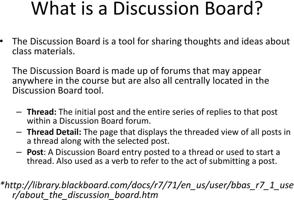Thread: The initial post and the entire series of replies to that post within a Discussion Board forum.