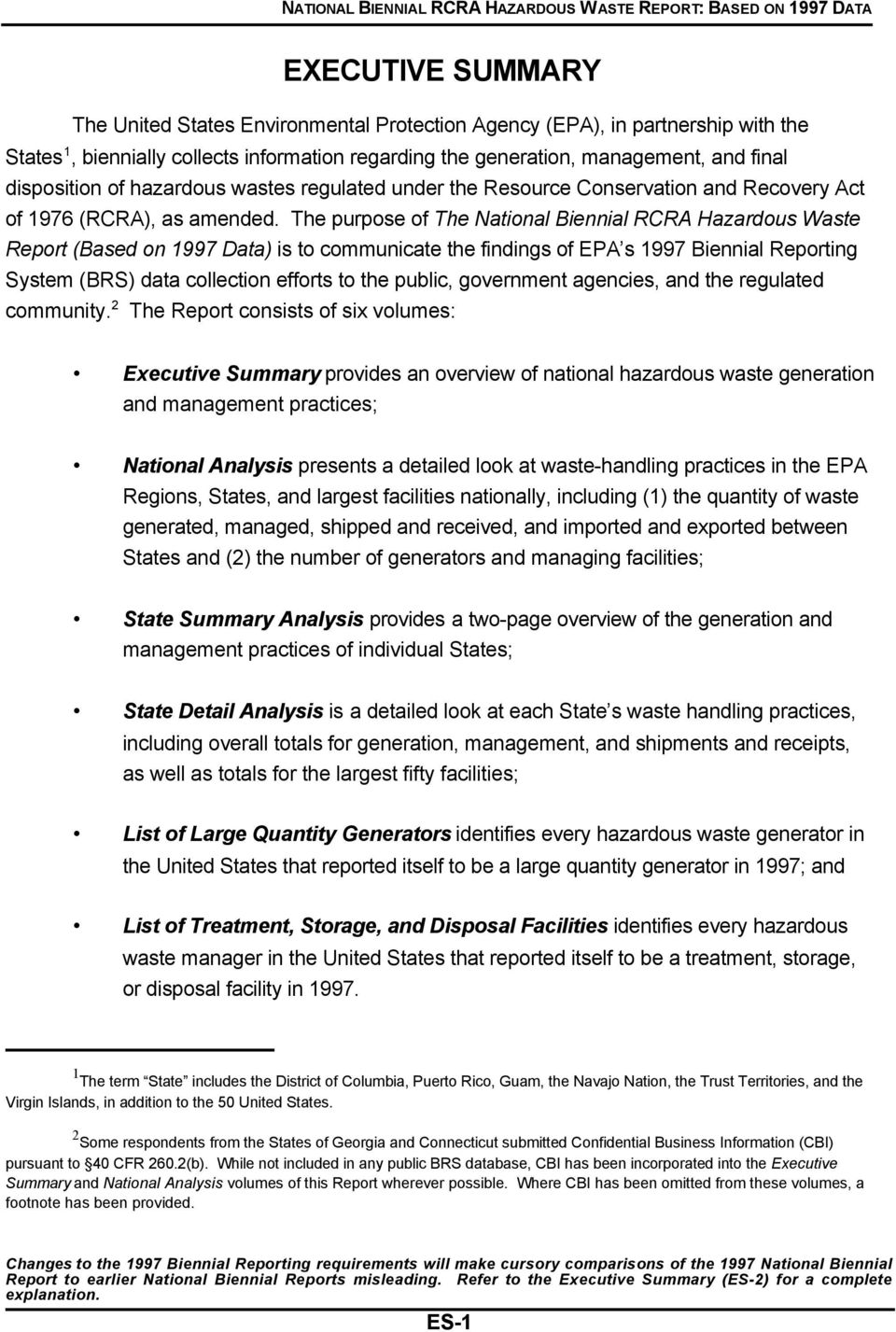 The purpose of The National Biennial RCRA Hazardous Waste Report (Based on 1997 Data) is to communicate the findings of EPA s 1997 Biennial Reporting System (BRS) data collection efforts to the