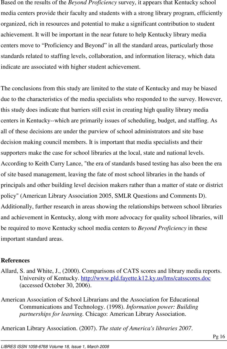 It will be important in the near future to help Kentucky library media centers move to Proficiency and Beyond in all the standard areas, particularly those standards related to staffing levels,