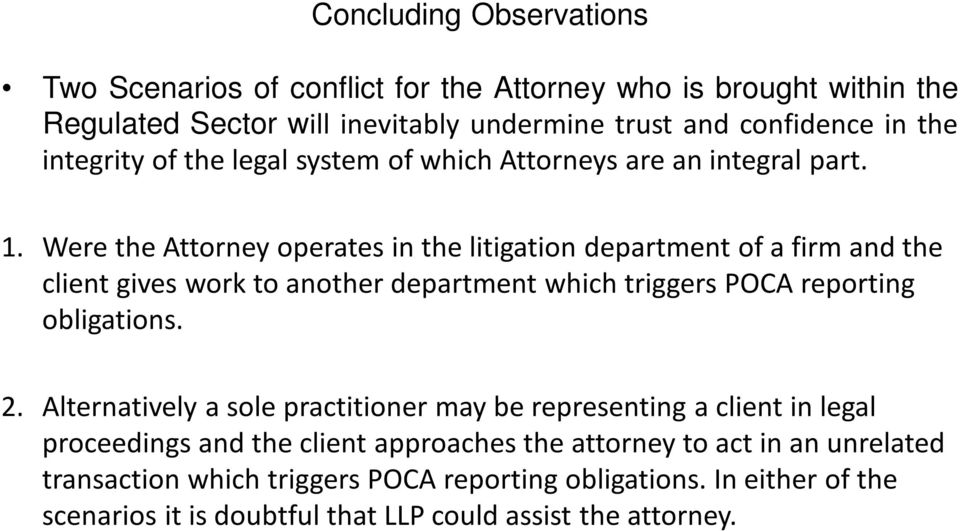 Were the Attorney operates in the litigation department of a firm and the client gives work to another department which triggers POCA reporting obligations. 2.