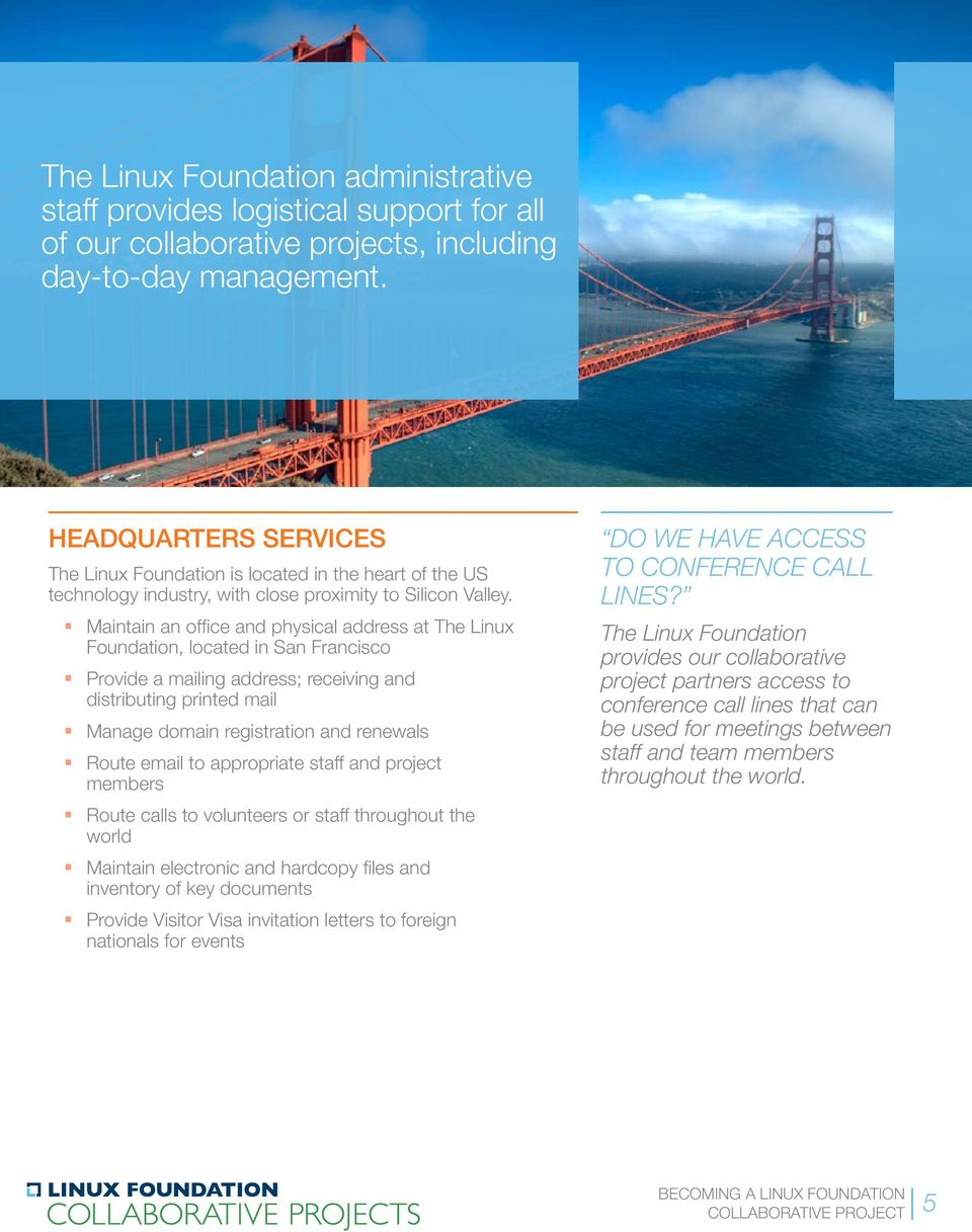 Maintain an office and physical address at The Linux Foundation, located in San Francisco Provide a mailing address; receiving and distributing printed mail Manage domain registration and renewals