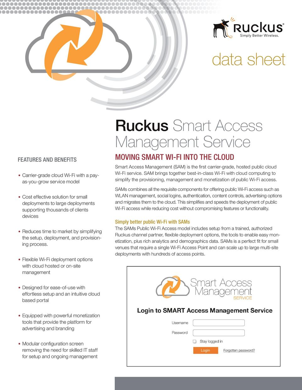 Flexible Wi-Fi deployment options with cloud hosted or on-site management Ruckus Smart Access Smart Access Management (SAM) is the first carrier-grade, hosted public cloud Wi-Fi service.