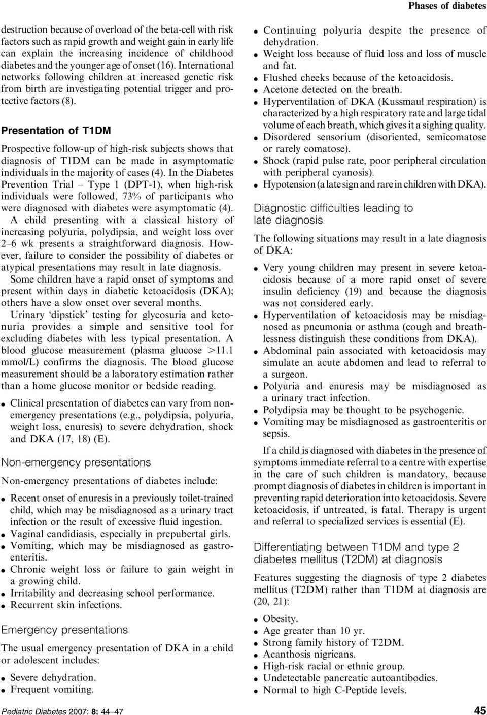 Presentation of T1DM Prospective follow-up of high-risk subjects shows that iagnosis of T1DM can be mae in asymptomatic iniviuals in the majority of cases (4).