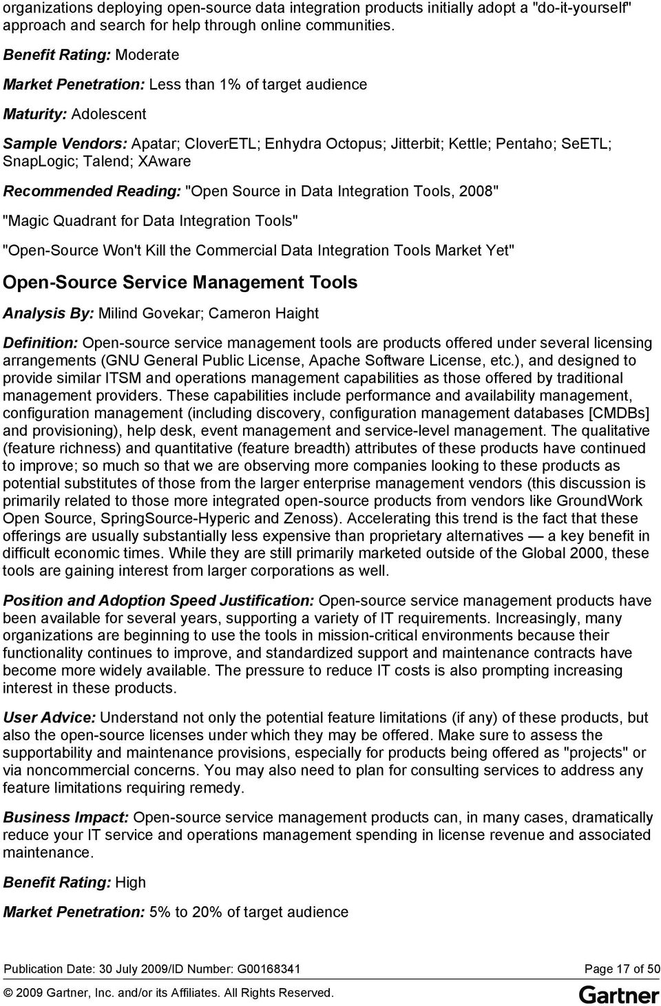 "Talend; XAware Recommended Reading: ""Open Source in Data Integration Tools, 2008"" ""Magic Quadrant for Data Integration Tools"" ""Open-Source Won't Kill the Commercial Data Integration Tools Market Yet"""