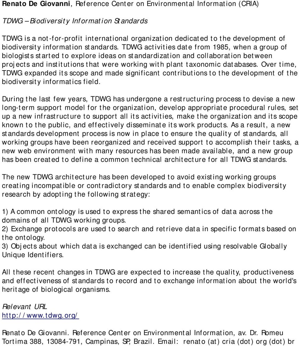 TDWG activities date from 1985, when a group of biologists started to explore ideas on standardization and collaboration between projects and institutions that were working with plant taxonomic