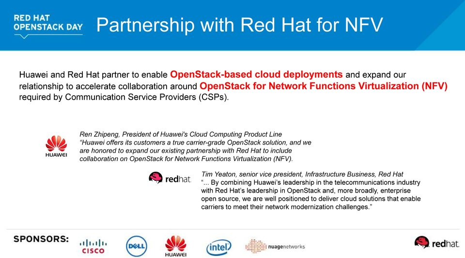 Ren Zhipeng, President of Huawei's Cloud Computing Product Line Huawei offers its customers a true carrier-grade OpenStack solution, and we are honored to expand our existing partnership with Red Hat