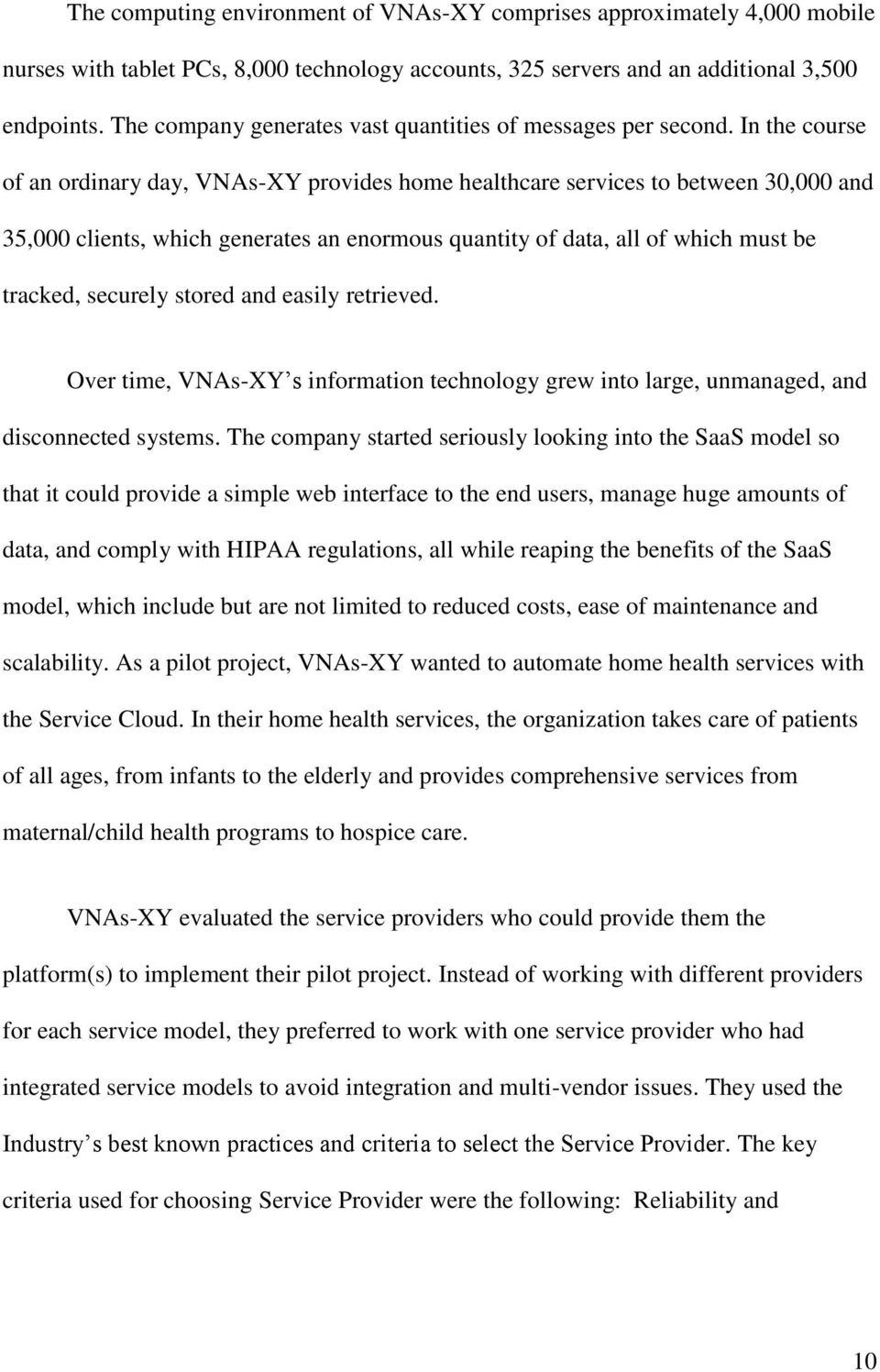 In the course of an ordinary day, VNAs-XY provides home healthcare services to between 30,000 and 35,000 clients, which generates an enormous quantity of data, all of which must be tracked, securely