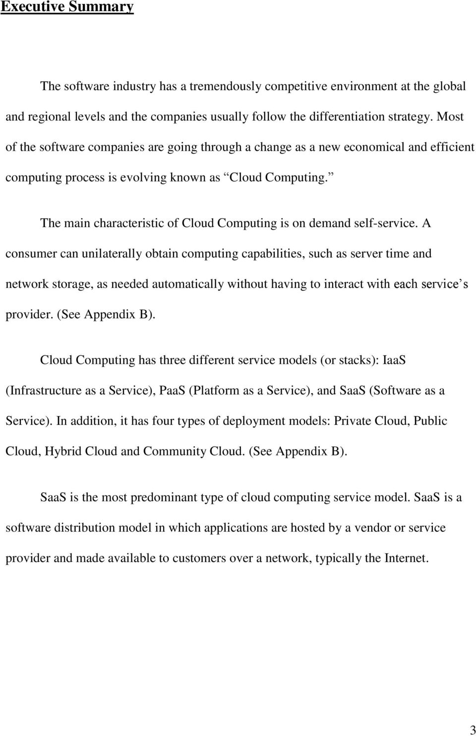 The main characteristic of Cloud Computing is on demand self-service.