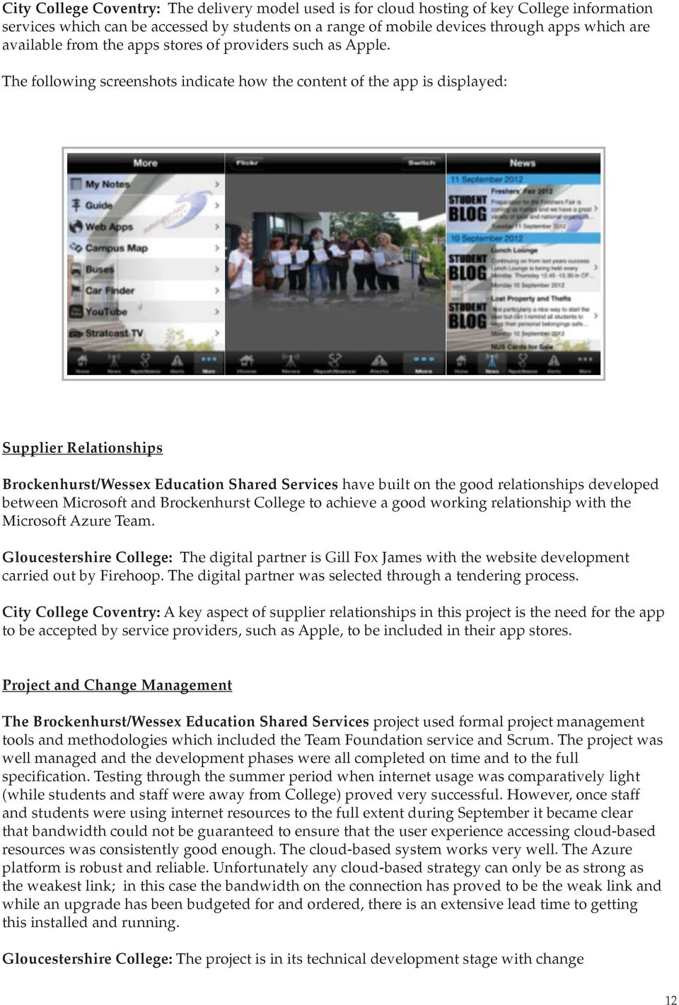 The following screenshots indicate how the content of the app is displayed: Supplier Relationships Brockenhurst/Wessex Education Shared Services have built on the good relationships developed between