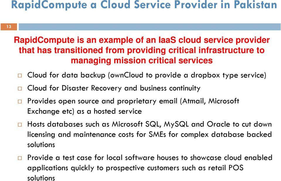 proprietary email (Atmail, Microsoft Exchange etc) as a hosted service Hosts databases such as Microsoft SQL, MySQL and Oracle to cut down licensing and maintenance costs for SMEs