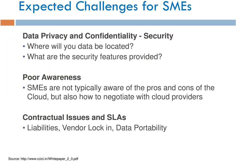 Poor Awareness SMEs are not typically aware of the pros and cons of the Cloud, but also how to