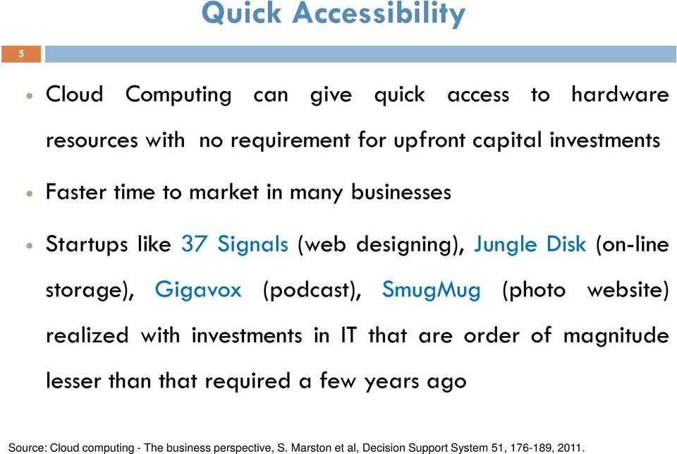 Gigavox (podcast), SmugMug (photo website) realized with investments in IT that are order of magnitude lesser than that