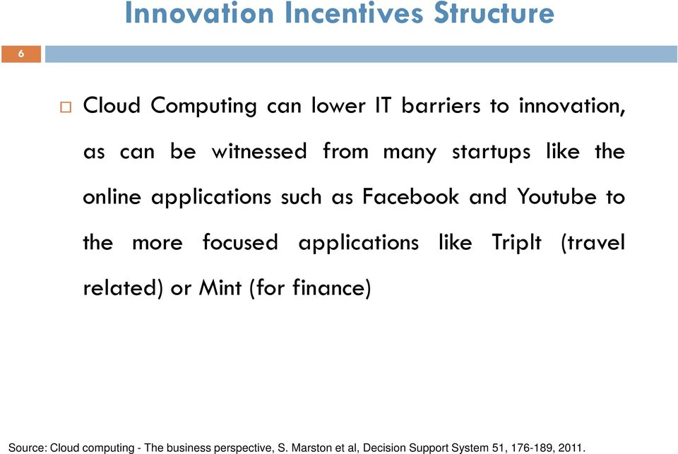 the more focused applications like Triplt (travel related) or Mint (for finance) Source: Cloud