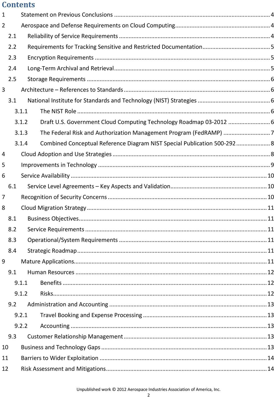 .. 6 3.1.1 The NIST Role... 6 3.1.2 Draft U.S. Government Cloud Computing Technology Roadmap 03-2012... 6 3.1.3 The Federal Risk and Authorization Management Program (FedRAMP)... 7 3.1.4 Combined Conceptual Reference Diagram NIST Special Publication 500-292.