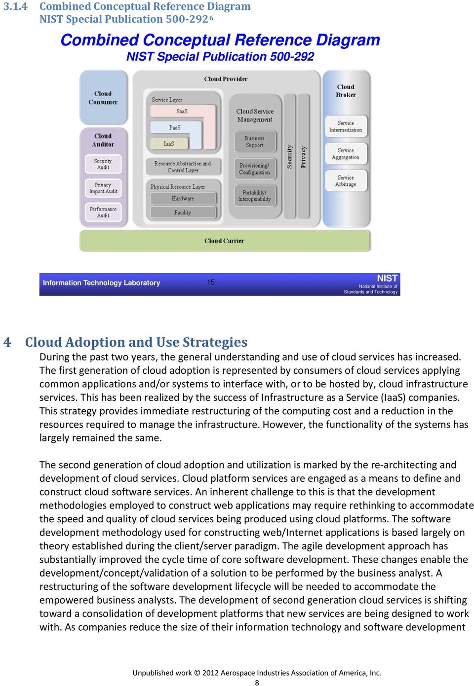 The first generation of cloud adoption is represented by consumers of cloud services applying common applications and/or systems to interface with, or to be hosted by, cloud infrastructure services.