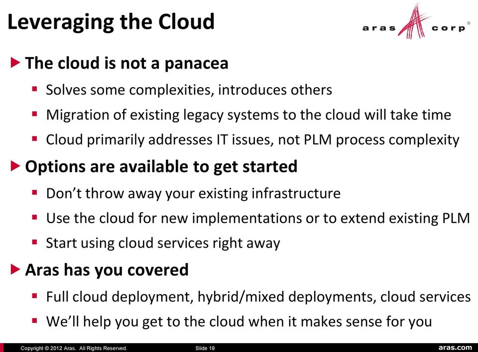 will take time Cloud primarily addresses IT issues, not PLM process complexity Options are available to get started Don t throw away your existing