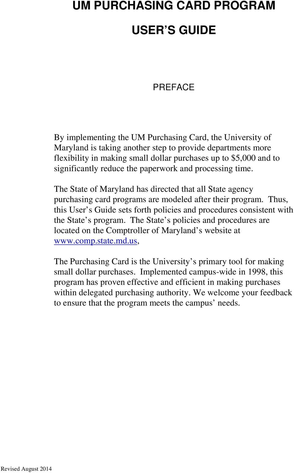The State of Maryland has directed that all State agency purchasing card programs are modeled after their program.