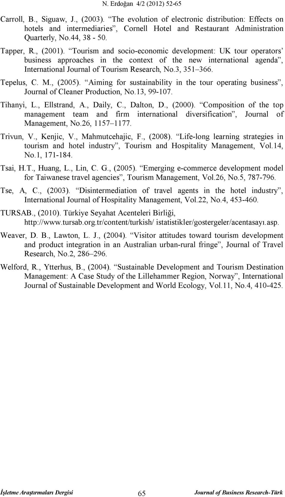 Tepelus, C. M., (2005). Aiming for sustainability in the tour operating business, Journal of Cleaner Production, No.13, 99-107. Tihanyi, L., Ellstrand, A., Daily, C., Dalton, D., (2000).