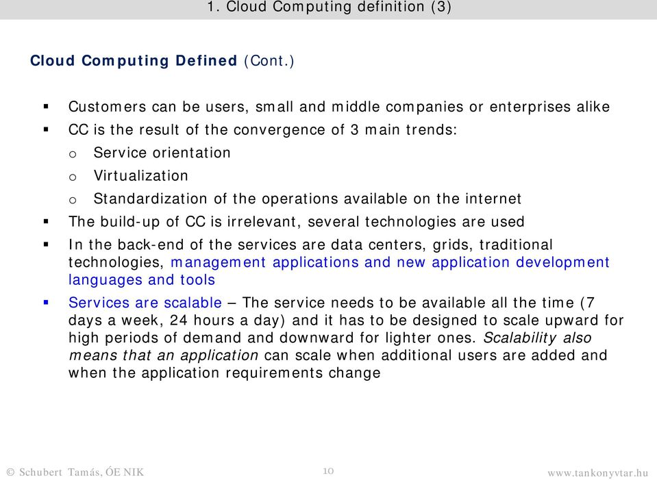 operations available on the internet The build-up of CC is irrelevant, several technologies are used In the back-end of the services are data centers, grids, traditional technologies, management