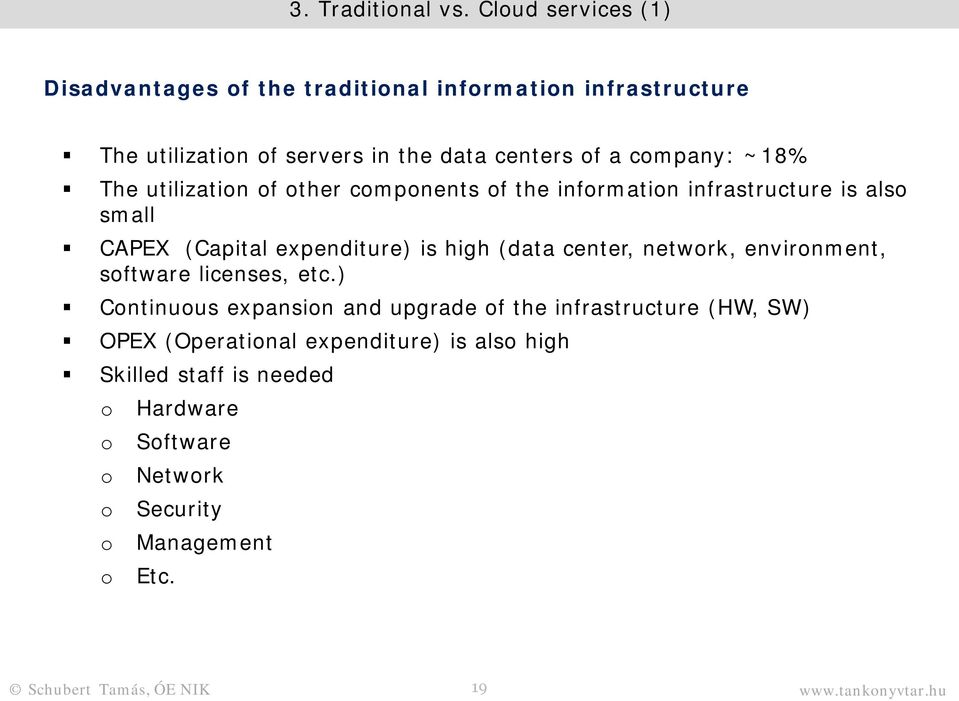 ~18% The utilization of other components of the information infrastructure is also small CAPEX (Capital expenditure) is high (data center,