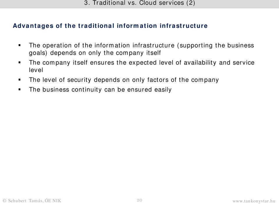 information infrastructure (supporting the business goals) depends on only the company itself The company