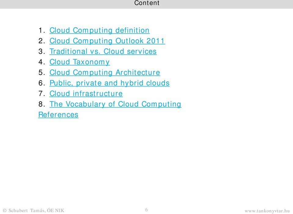 Cloud Computing Architecture 6. Public, private and hybrid clouds 7.