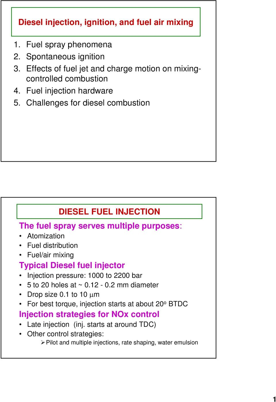 Challenges for diesel combustion DIESEL FUEL INJECTION The fuel spray serves multiple purposes: Atomization Fuel distribution Fuel/air mixing Typical Diesel fuel