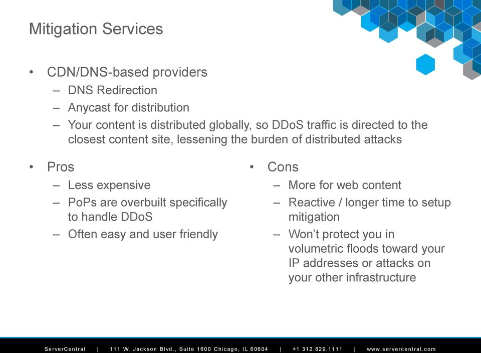 PoPs are overbuilt specifically to handle DDoS Often easy and user friendly Cons More for web content Reactive / longer