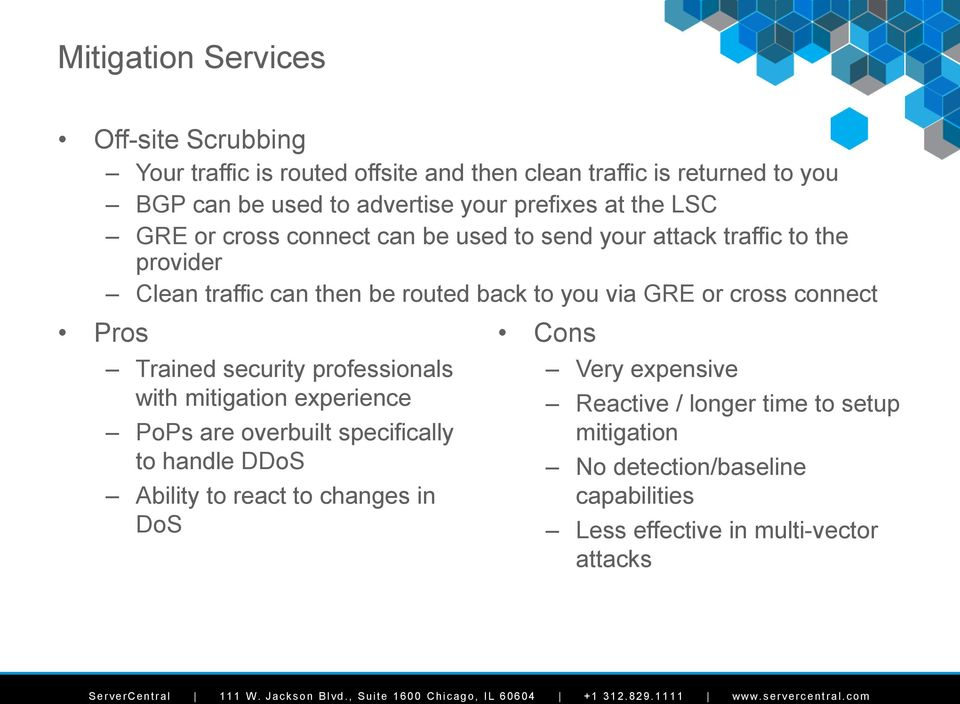 GRE or cross connect Pros Trained security professionals with mitigation experience PoPs are overbuilt specifically to handle DDoS Ability to react