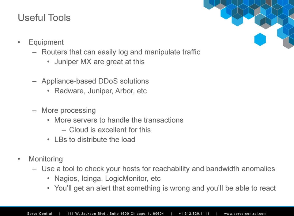 Cloud is excellent for this LBs to distribute the load Monitoring Use a tool to check your hosts for reachability